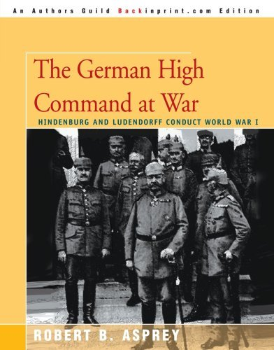 the-german-high-command-at-war-hindenburg-and-ludendorff-conduct-world-war-i-by-robert-asprey-2005-1
