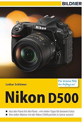 Nikon D500 - Für bessere Fotos von Anfang an!: Das Kamerahandbuch für den praktischen Einsatz