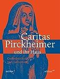 Caritas Pirckheimer und ihr Haus: Gedanken zum 550. Geburtstag (Edition CPH)