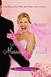 Mama Gena's Marriage Manual: Stop Being a Good Wife, Start Being a Sister Goddess! by Regena Thomashauer (2005-04-05)