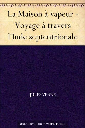 Couverture du livre La Maison à vapeur - Voyage à travers l'Inde septentrionale