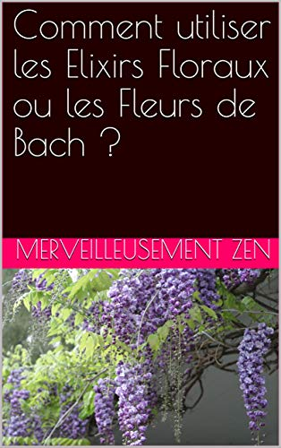Couverture du livre Comment utiliser les Elixirs Floraux ou les Fleurs de Bach ?