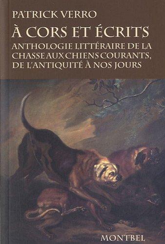 A cors et écrits: Anthologie littéraire de la chasse aux chiens courants, de l'Antiquité à nos jours.