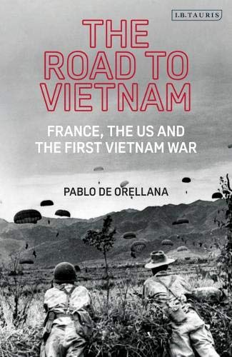 The Road to Vietnam: France, the US and the First Vietnam War (International Library of Twentieth Century History, Band 108)