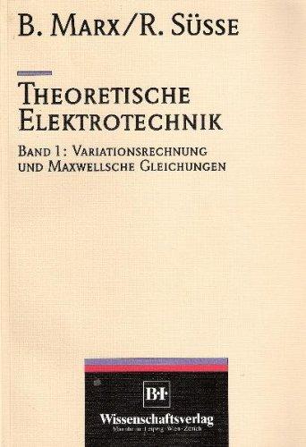 Theoretische Elektrotechnik - Band 1: Variationsrechnung und Maxwellsche Gleichungen