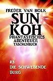 Sun Koh Taschenbuch #3: Die schwebende Burg