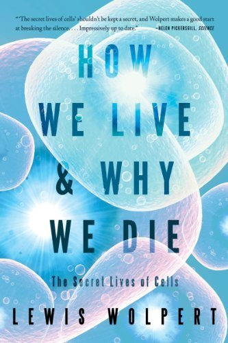 How We Live and Why We Die: The Secret Lives of Cells by Wolpert, Lewis (2011) Paperback