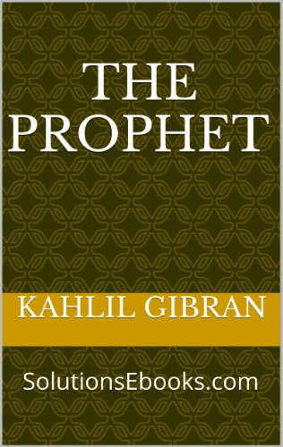 The Prophet (Linked Table of Contents - Hyperlinks) (Classic Literature) ( Advice-lessons-tips  marriage - children - giving - work - pain - prayer - pleasure ... - beauty - religion - death ) (Annotated)