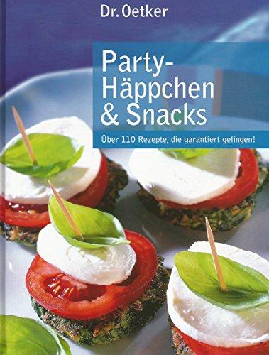 Party-Häppchen & Snacks (über 110 Rezepte, die garantiert gelingen!)