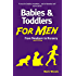 Babies and Toddlers for Men: From Newborn to Nursery