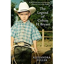 The Legend of Colton H Bryant by Alexandra Fuller (6-Apr-2009) Paperback