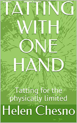 TATTING WITH ONE HAND: Tatting for the physically limited (TATTTING MADE SIMPLE Book 5) (English Edition)