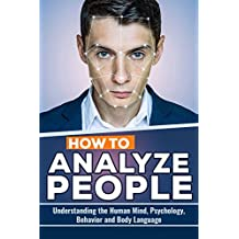 How to Analyze People: Understanding the Human Mind, Psychology, Behavior and Body Language (English Edition)