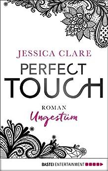Perfect Touch - Ungestüm: Roman (Billionaires and Bridesmaids 1) von [Clare, Jessica]
