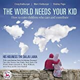 [(The World Needs Your Kid: Raising Children Who Care and Contribute)] [Author: Craig Kielburger] published on (August, 2010)