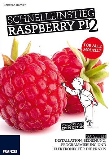 Schnelleinstieg Raspberry Pi 2 - Für alle Modelle: Installation, Bedienung, Programmierung und Elektronik für die Praxis