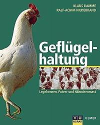 Geflügelhaltung: Legehennen, Hähnchen, Puten, Management, Tierschutz, Umwelt, Ökologie