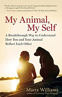 My Animal, My Self: A Breakthrough Way to Understand How You and Your Animal Reflect Each Other from New World Library