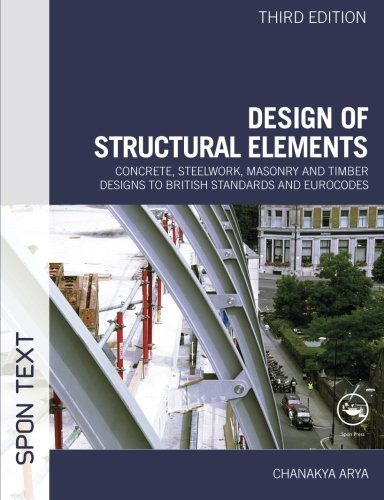design-of-structural-elements-concrete-steelwork-masonry-and-timber-designs-to-british-standards-and