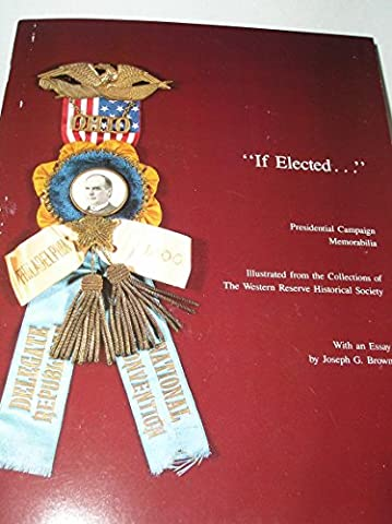 If Elected ...: Presidential Campaign Memorabilia (Western Reserve Historical Society Publication)