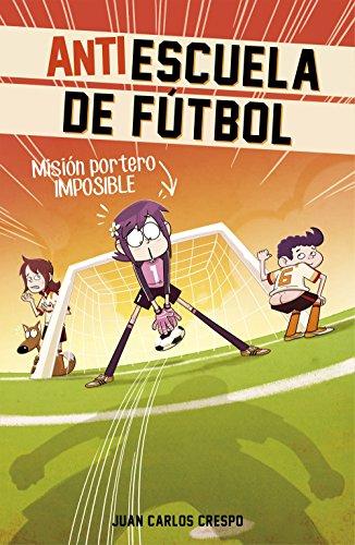 Misión portero imposible (Antiescuela de Fútbol 2) por Juan Carlos Crespo