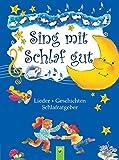 Sing mit - Schlaf gut: Lieder - Geschichten - Schlafratgeber
