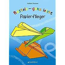 Basteln - ganz leicht Papierflieger