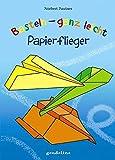Basteln - ganz leicht Papierflieger - Norbert Pautner