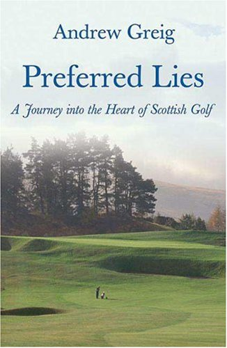 Preferred Lies: A Journey into the Heart of Scottish Golf