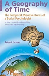 Geography of Time: On Tempo, Culture And The Pace Of Life: The Temporal Misadventures of a Social Psychologist, or How Every Culture Keeps Time Just a Little Bit Differently by Robert Levine (2006-03-01)