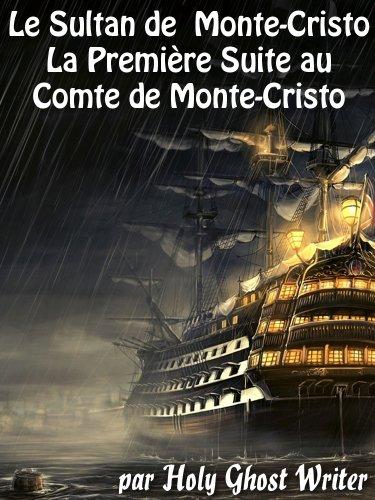 Le Sultan de Monte Cristo: La Première Suite au Comte de Monte-Cristo (Le Comte de Monte-Cristo t. 2)