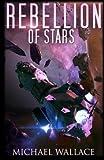 Rebellion of Stars (Starship Blackbeard) (Volume 4) by Michael Wallace (2015-09-02)