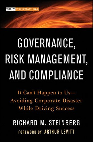 Governance, Risk Management, and Compliance: It Can′t Happen to Us––Avoiding Corporate Disaster While Driving Success (Wiley Corporate F&A)