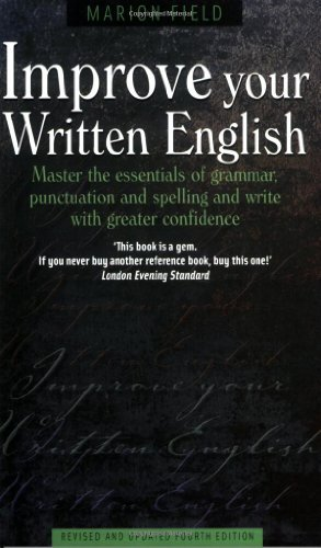 Improve Your Written English 4e: Master the essentials of grammar, punctuation and spelling and write with greater confidence (How to) by Marion Field (2003-03-01)