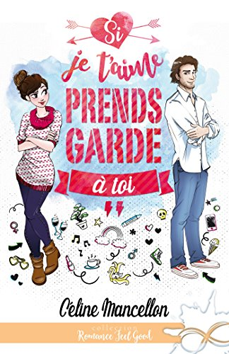 Si je t'aime prends garde à toi (Romance Feel Good) (French Edition)