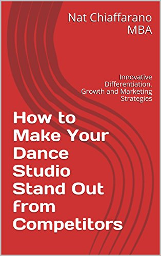How to Make Your Dance Studio Stand Out from Competitors: Innovative Differentiation, Growth and Marketing Strategies (English Edition)