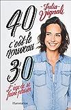 40, c'est le nouveau 30: L'Âge de se faire plaisir (DOCS, TEMOIGNAG) (French Edition)