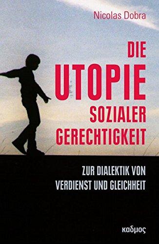 Die Utopie sozialer Gerechtigkeit: Zur Dialektik von Verdienst und Gleichheit