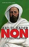 """Abd el-Kader : """"Non à la colonisation"""" (Ceux qui ont dit non)"""