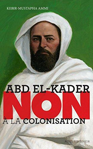 Abd el-Kader : Non à la colonisation (Ceux qui ont dit non) par Kebir mustapha Ammi