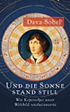 Und die Sonne stand still: Wie Kopernikus unser Weltbild revolutionierte - Dava Sobel