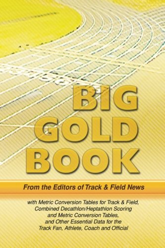 Track & Field News' Big Gold Book: Metric Conversion Tables for Track & Field, Combined Decathlon/Heptathlon Scoring and Metric Conversion Tables, and the Track Fan, Athlete, Coach and Official por Editors of Track & Field News