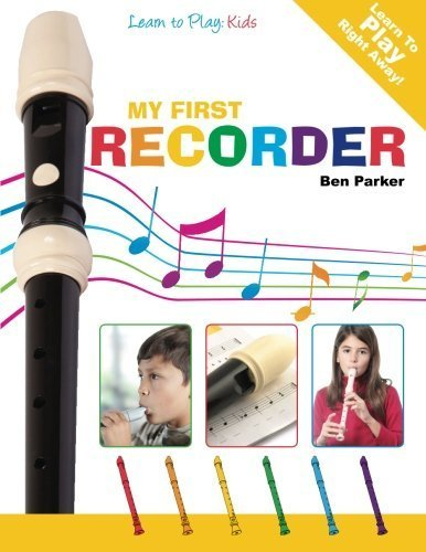My First Recorder: Learn To Play: Kids by Parker, Ben (2013) Paperback