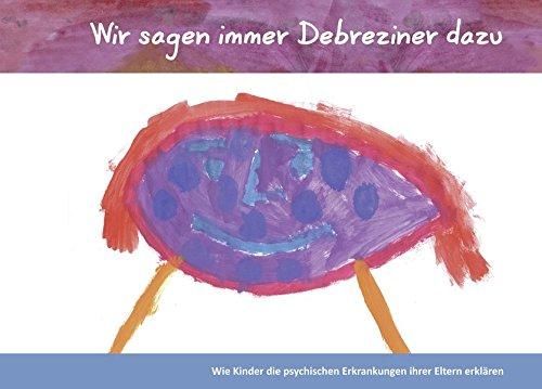 Wir sagen immer Debreziner dazu: Wie Kinder die psychischen Erkrankungen ihrer Eltern erklären – Psychoedukation mit Kindern psychish erkrankter Eltern