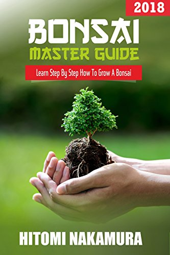 Bonsai Master Guide: How to grow a bonsai tree: 2018: Bonsai Beginner's Guide (English Edition)