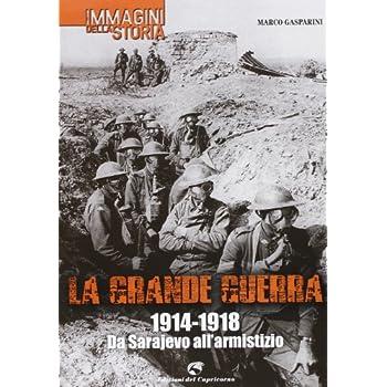 La Grande Guerra. 1914-1918. Da Sarajevo All'armistizio