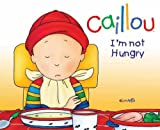 Caillou: I'm Not Hungry! (Hand in Hand) by Nicole Nadeau (2011-09-01)