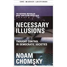 Necessary Illusions: Thought Control in Democratic Societies (CBC Massey Lecture) by Noam Chomsky (2013-09-21)