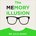 The Memory Illusion: Why You May Not...
