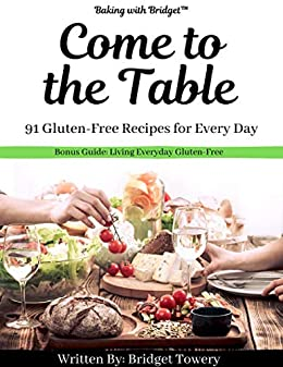 Come to the Table: 91 Gluten-Free Recipes for Every Day (English ...